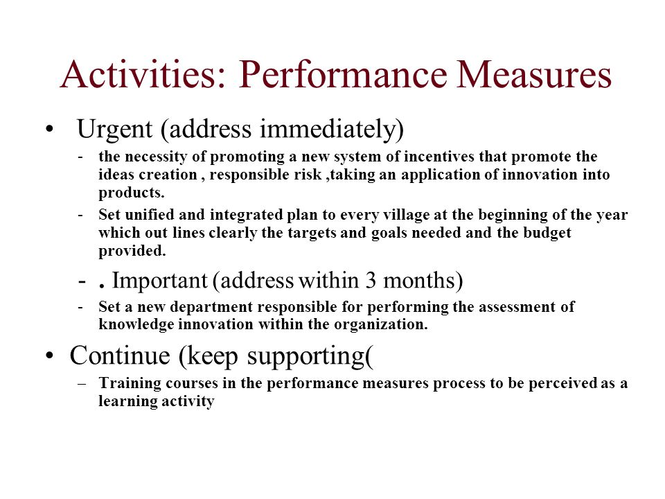 Activities: Performance Measures Urgent (address immediately) -the necessity of promoting a new system of incentives that promote the ideas creation,
