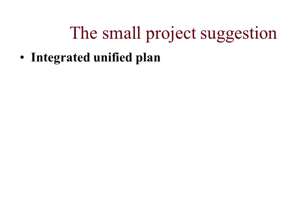 The small project suggestion Integrated unified plan