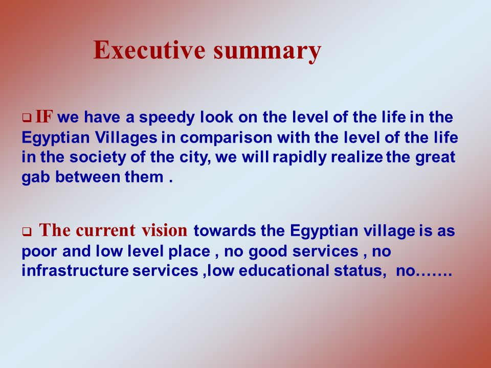 Executive summary IF we have a speedy look on the level of the life in the Egyptian Villages in comparison with the level of the life in the society o