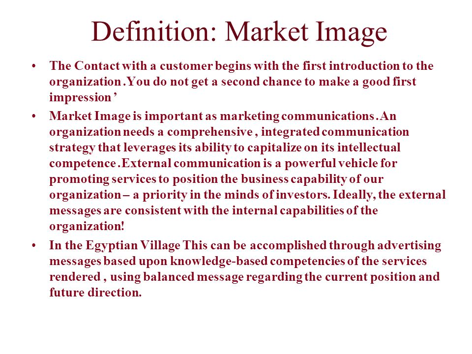 Definition: Market Image The Contact with a customer begins with the first introduction to the organization.You do not get a second chance to make a g