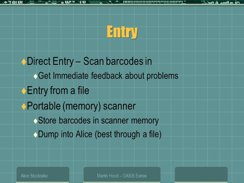 Alice StocktakeMartin Hood – OASIS Extras Entry Direct Entry – Scan barcodes in Get Immediate feedback about problems Entry from a file Portable (memo