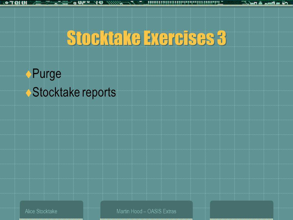 Alice StocktakeMartin Hood – OASIS Extras Stocktake Exercises 3 Purge Stocktake reports