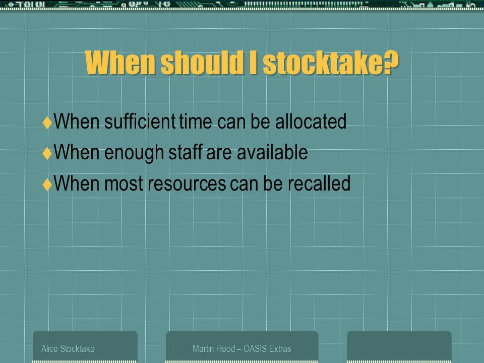 Alice StocktakeMartin Hood – OASIS Extras When should I stocktake.
