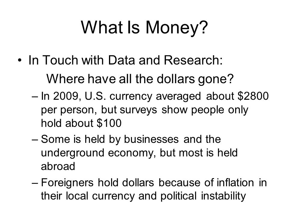 What Is Money. In Touch with Data and Research: Where have all the dollars gone.