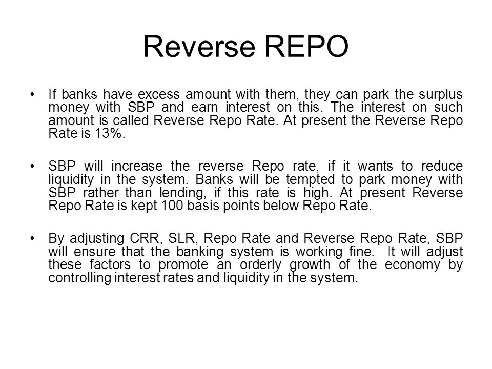 Reverse REPO If banks have excess amount with them, they can park the surplus money with SBP and earn interest on this.