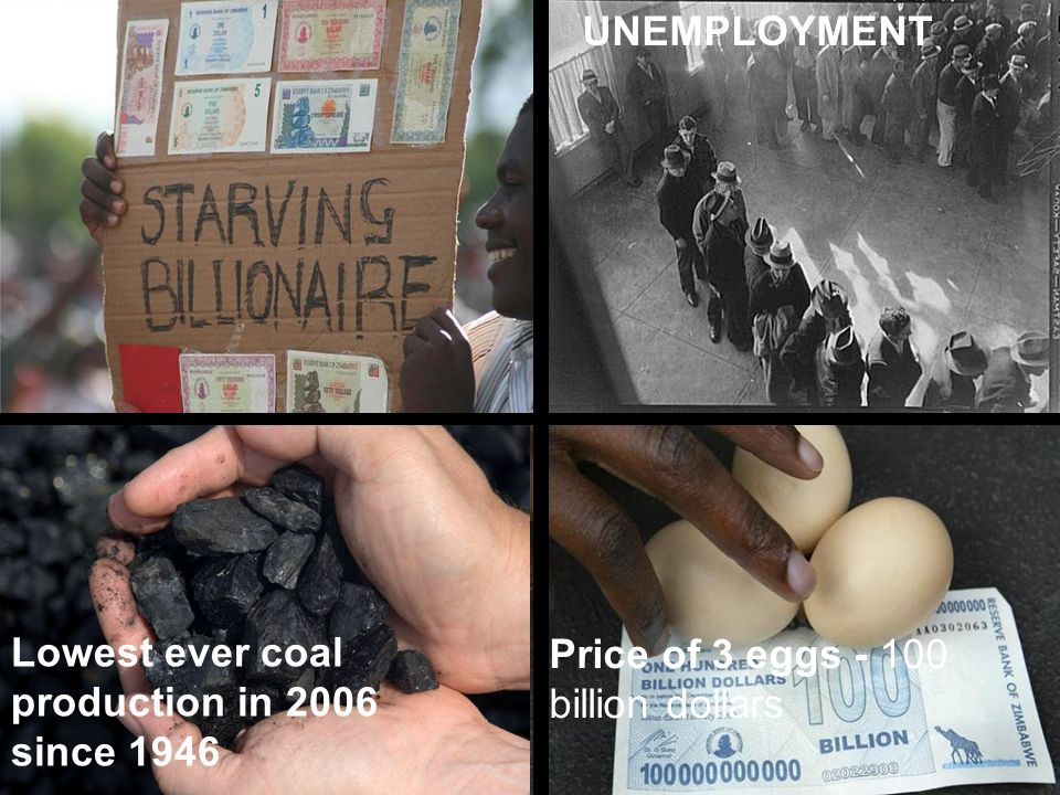 Lowest ever coal production in 2006 since 1946 UNEMPLOYMENT Price of 3 eggs - 100 billion dollars