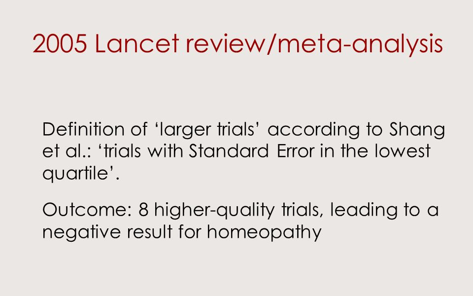 2005 Lancet review/meta-analysis Definition of larger trials according to Shang et al.: trials with Standard Error in the lowest quartile. Outcome: 8