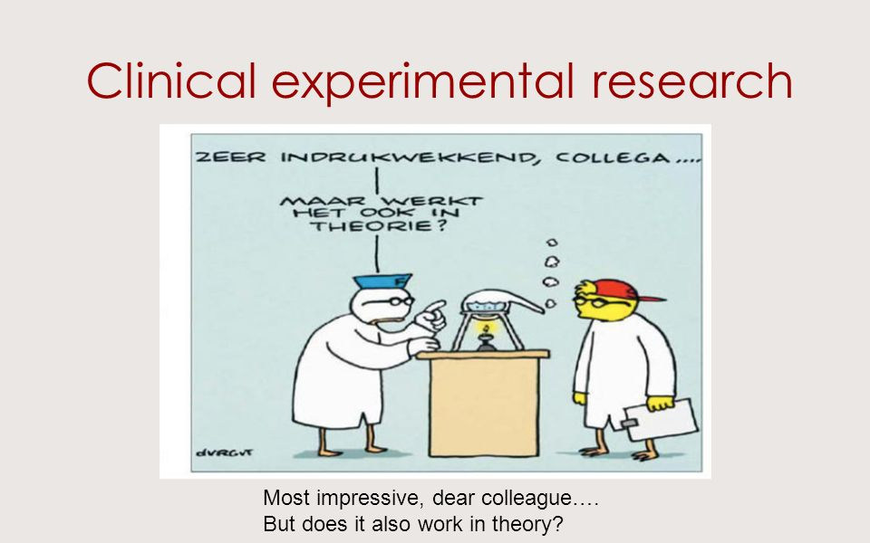 Clinical experimental research Most impressive, dear colleague…. But does it also work in theory