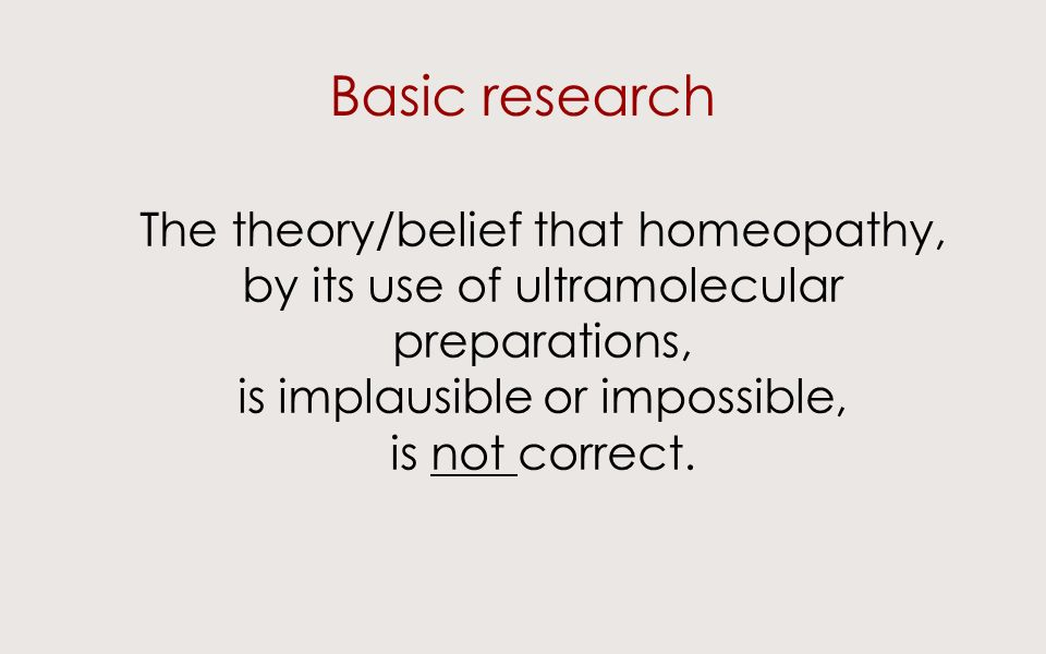 Basic research The theory/belief that homeopathy, by its use of ultramolecular preparations, is implausible or impossible, is not correct.