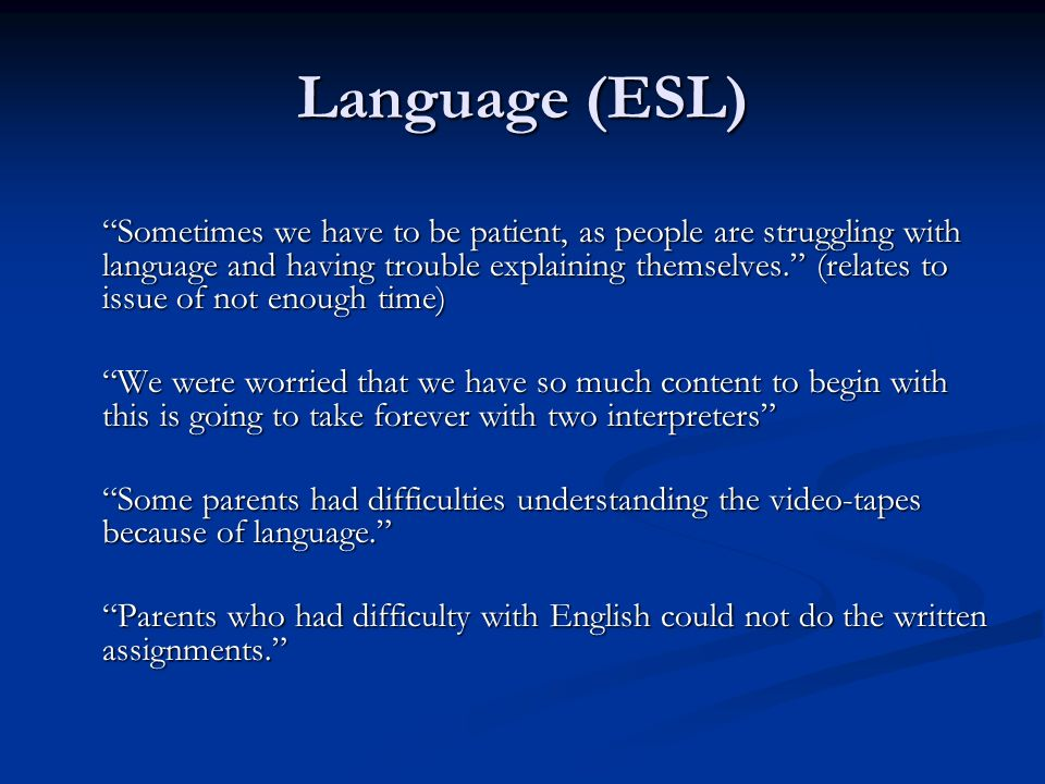 Language (ESL) Sometimes we have to be patient, as people are struggling with language and having trouble explaining themselves.