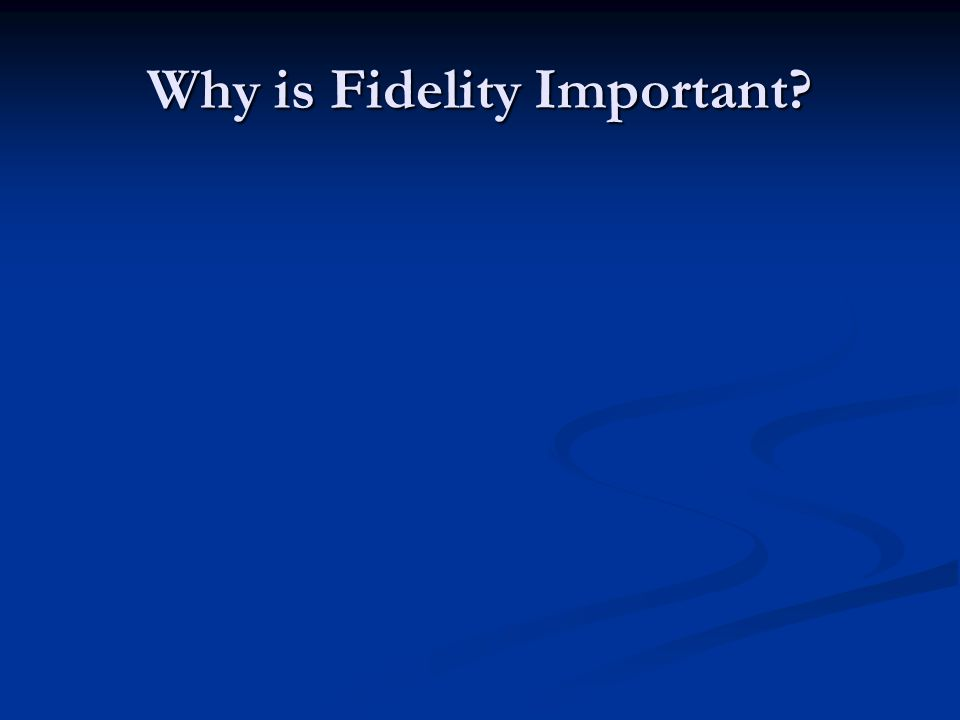 Why is Fidelity Important