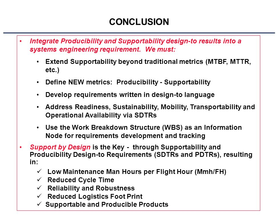 CONCLUSION Integrate Producibility and Supportability design-to results into a systems engineering requirement.