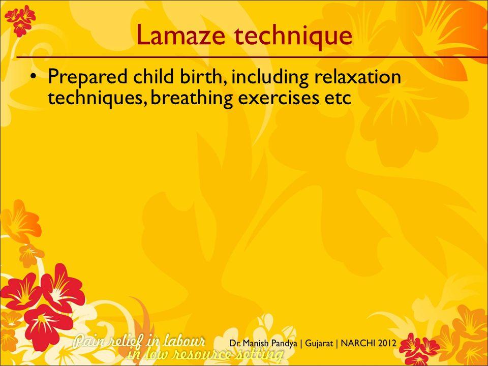 Lamaze technique Prepared child birth, including relaxation techniques, breathing exercises etc