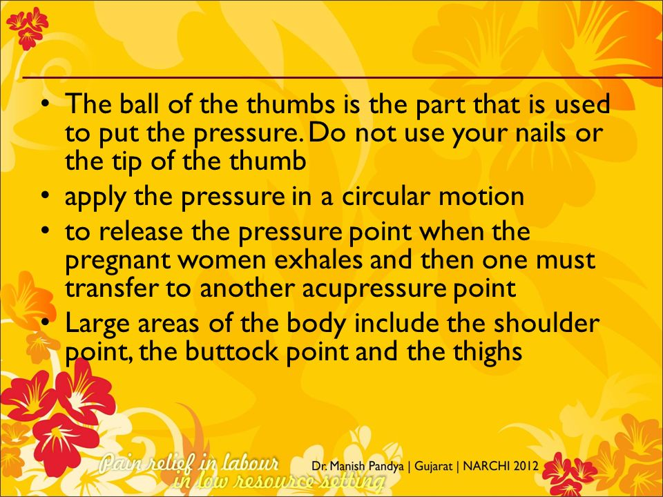 The ball of the thumbs is the part that is used to put the pressure. Do not use your nails or the tip of the thumb apply the pressure in a circular mo