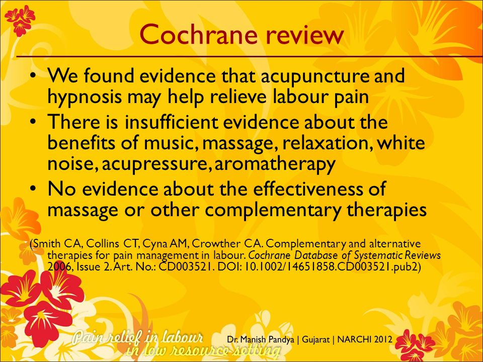 Cochrane review We found evidence that acupuncture and hypnosis may help relieve labour pain There is insufficient evidence about the benefits of musi