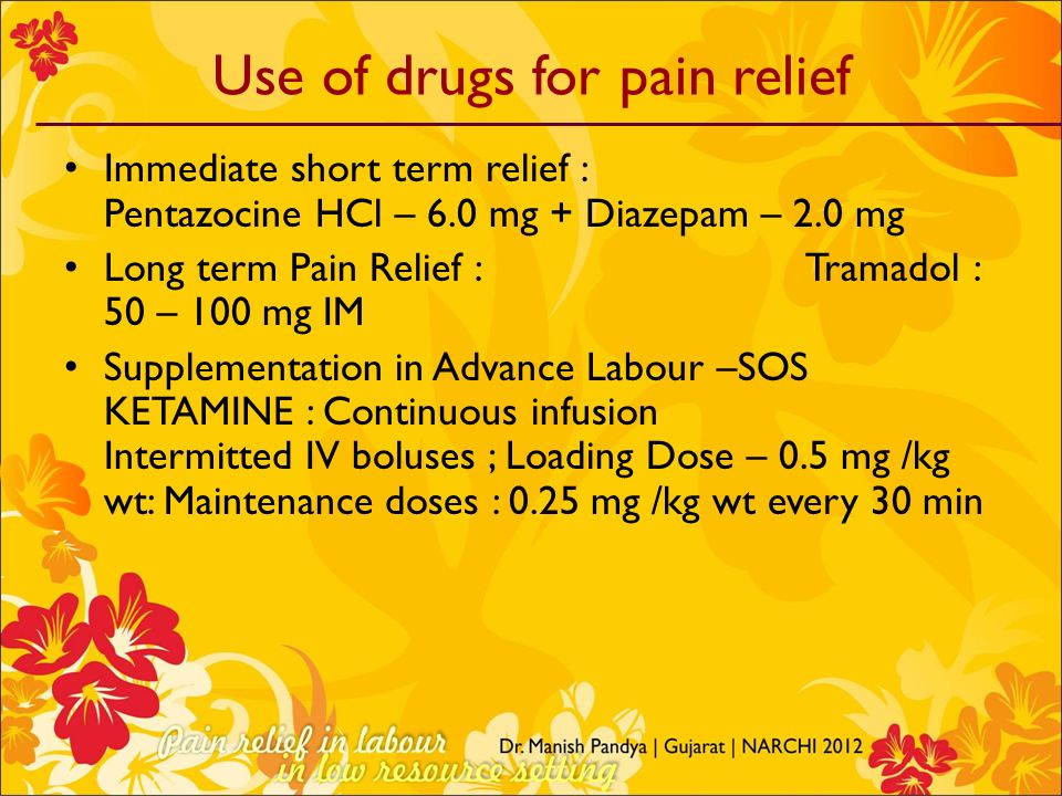 Use of drugs for pain relief Immediate short term relief : Pentazocine HCl – 6.0 mg + Diazepam – 2.0 mg Long term Pain Relief : Tramadol : 50 – 100 mg