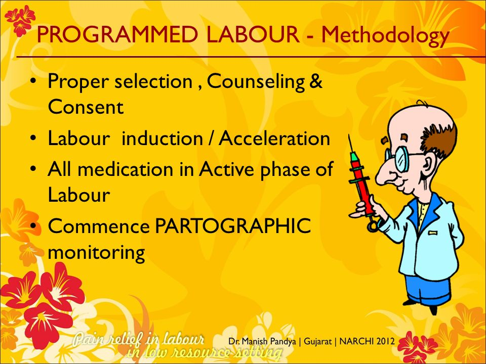 PROGRAMMED LABOUR - Methodology Proper selection, Counseling & Consent Labour induction / Acceleration All medication in Active phase of Labour Commen