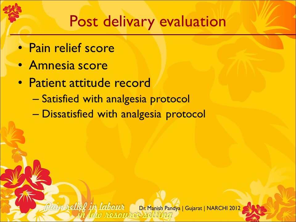 Post delivary evaluation Pain relief score Amnesia score Patient attitude record – Satisfied with analgesia protocol – Dissatisfied with analgesia pro