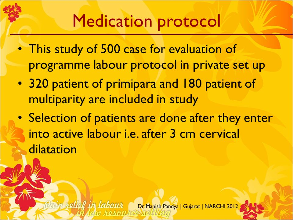 Medication protocol This study of 500 case for evaluation of programme labour protocol in private set up 320 patient of primipara and 180 patient of m