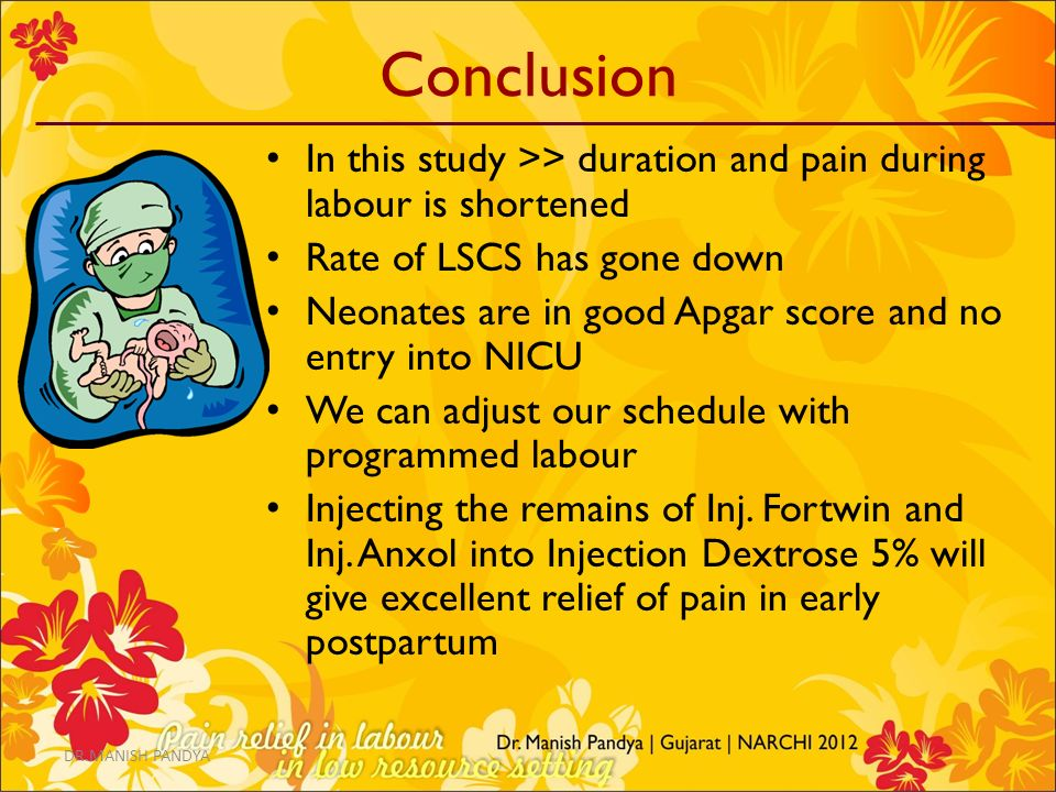 Conclusion In this study >> duration and pain during labour is shortened Rate of LSCS has gone down Neonates are in good Apgar score and no entry into