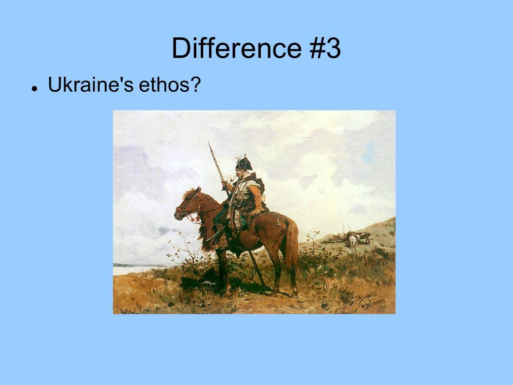 Difference #3 Ukraine s ethos