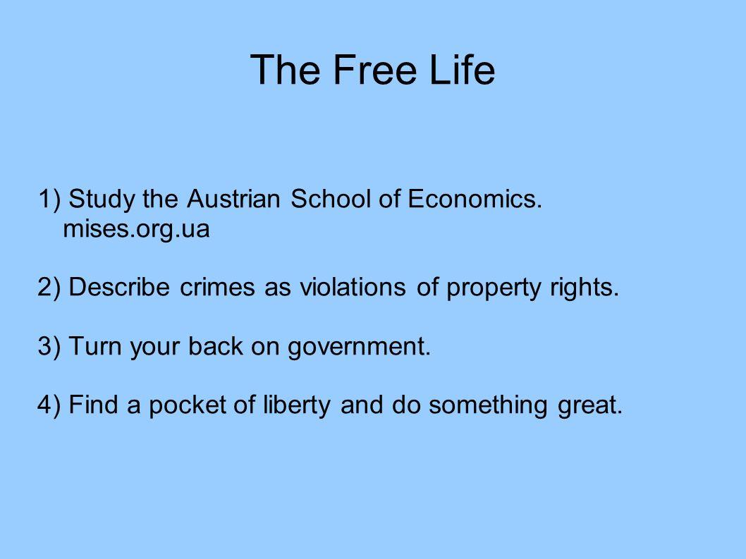 The Free Life 1) Study the Austrian School of Economics.