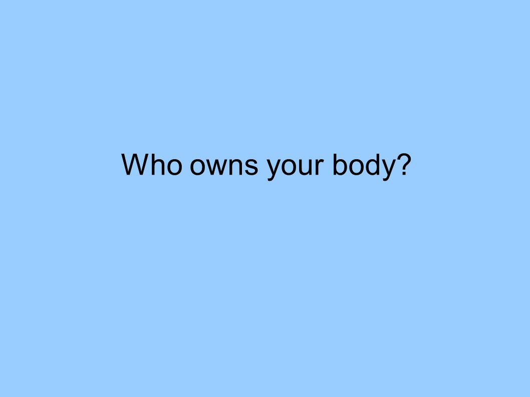 Who owns your body?