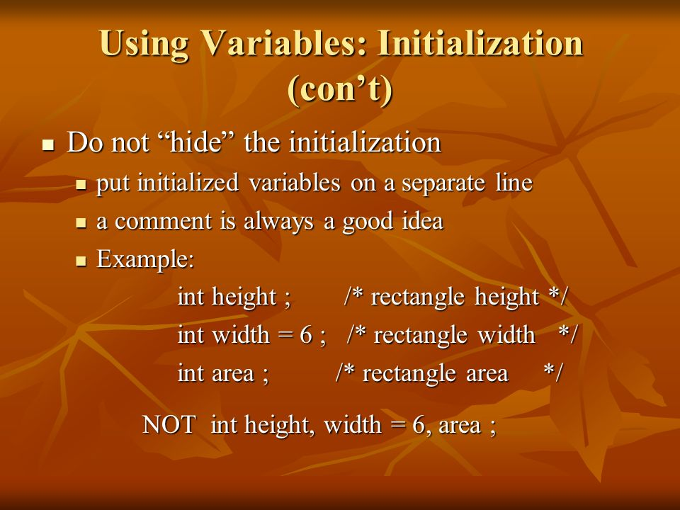 Using Variables: Initialization (cont) Do not hide the initialization Do not hide the initialization put initialized variables on a separate line put