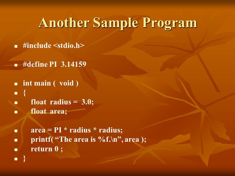 Another Sample Program #include #define PI 3.14159 int main ( void ) { float radius = 3.0; float area; area = PI * radius * radius; printf( The area i