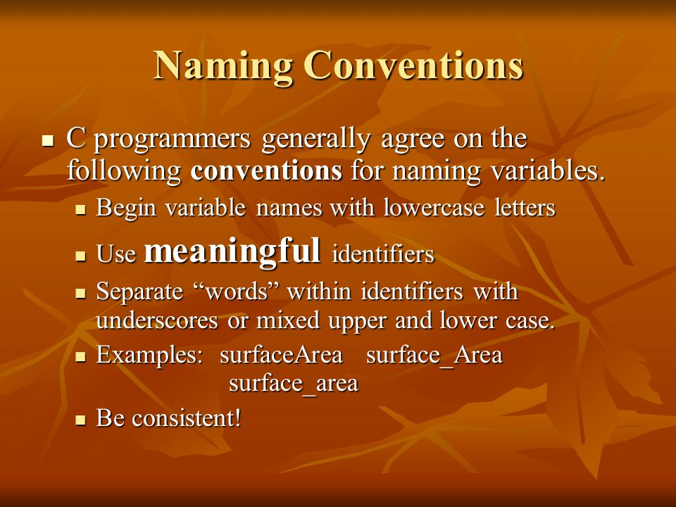 Naming Conventions C programmers generally agree on the following conventions for naming variables. C programmers generally agree on the following con