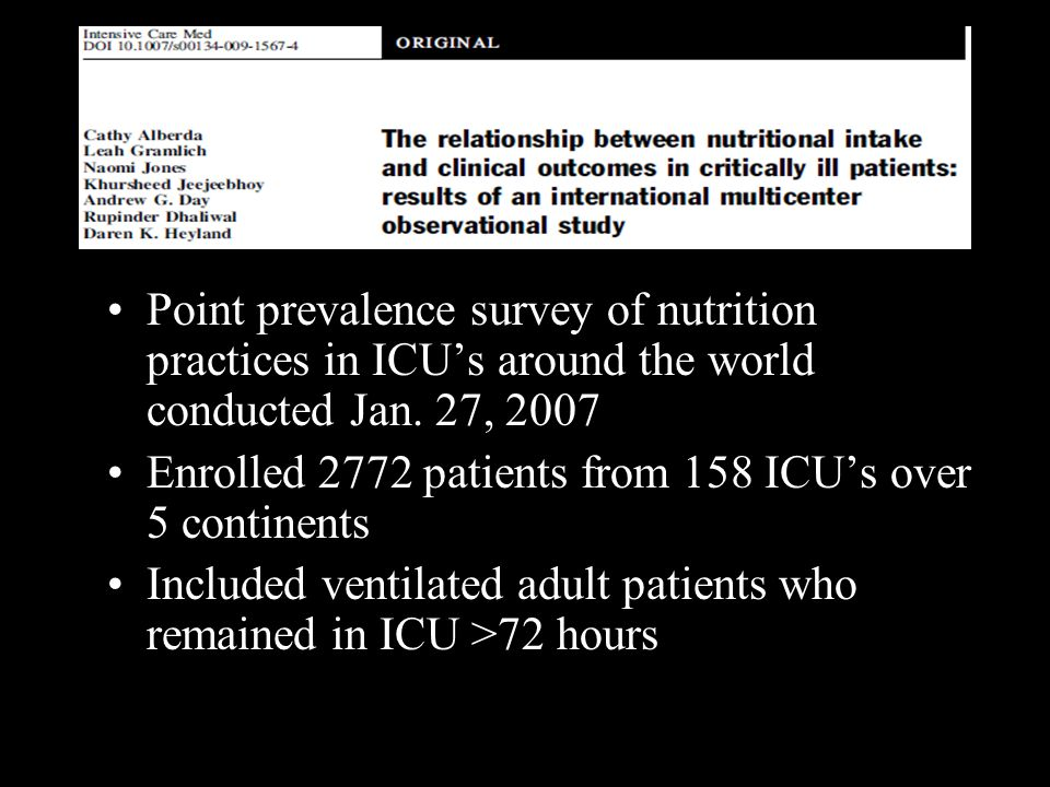 Point prevalence survey of nutrition practices in ICUs around the world conducted Jan. 27, 2007 Enrolled 2772 patients from 158 ICUs over 5 continents