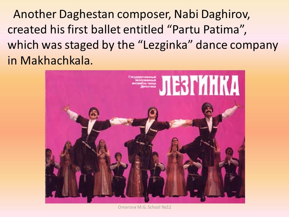 Another Daghestan composer, Nabi Daghirov, created his first ballet entitled Partu Patima, which was staged by the Lezginka dance company in Makhachkala.