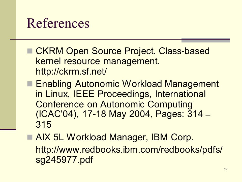 17 References CKRM Open Source Project. Class-based kernel resource management.