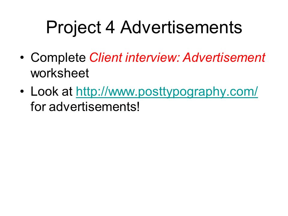 Project 4 Advertisements Complete Client interview: Advertisement worksheet Look at http://www.posttypography.com/ for advertisements!http://www.posttypography.com/