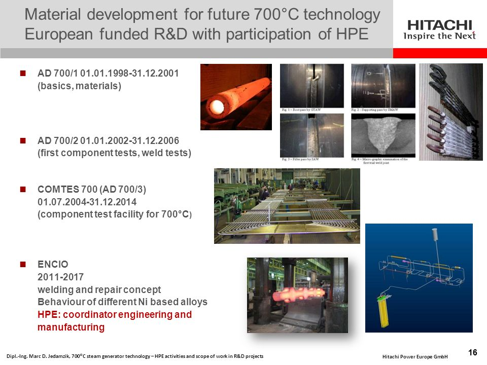 Material development for future 700°C technology European funded R&D with participation of HPE AD 700/1 01.01.1998-31.12.2001 (basics, materials) AD 7