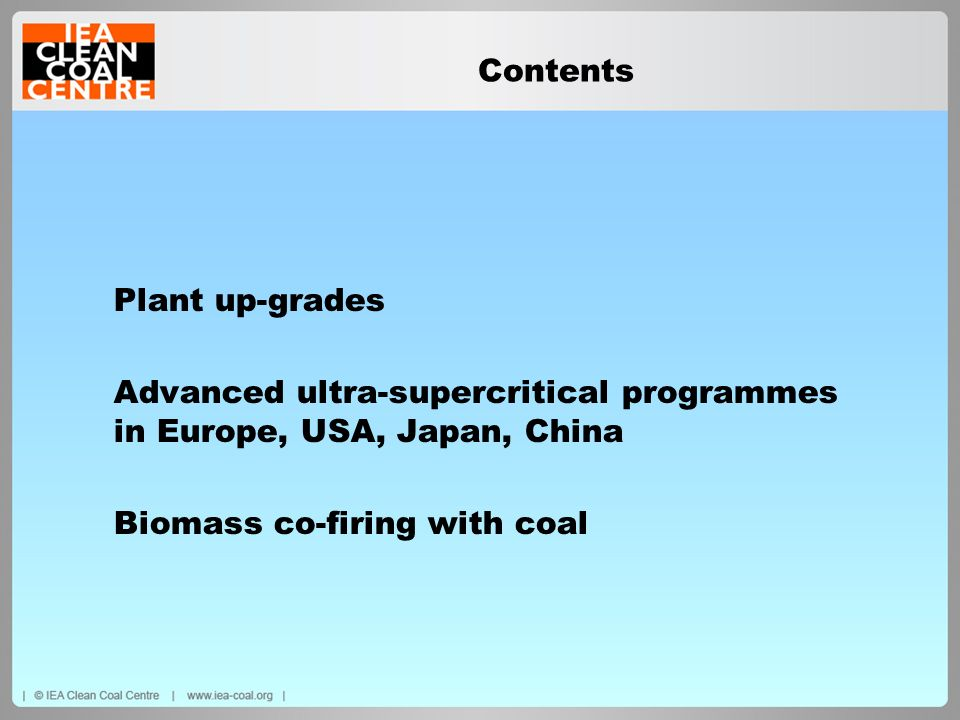 Contents Plant up-grades Advanced ultra-supercritical programmes in Europe, USA, Japan, China Biomass co-firing with coal 1.Plant up-grades Advanced u