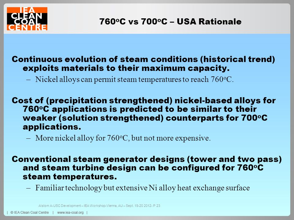 760 o C vs 700 o C – USA Rationale Continuous evolution of steam conditions (historical trend) exploits materials to their maximum capacity. –Nickel a