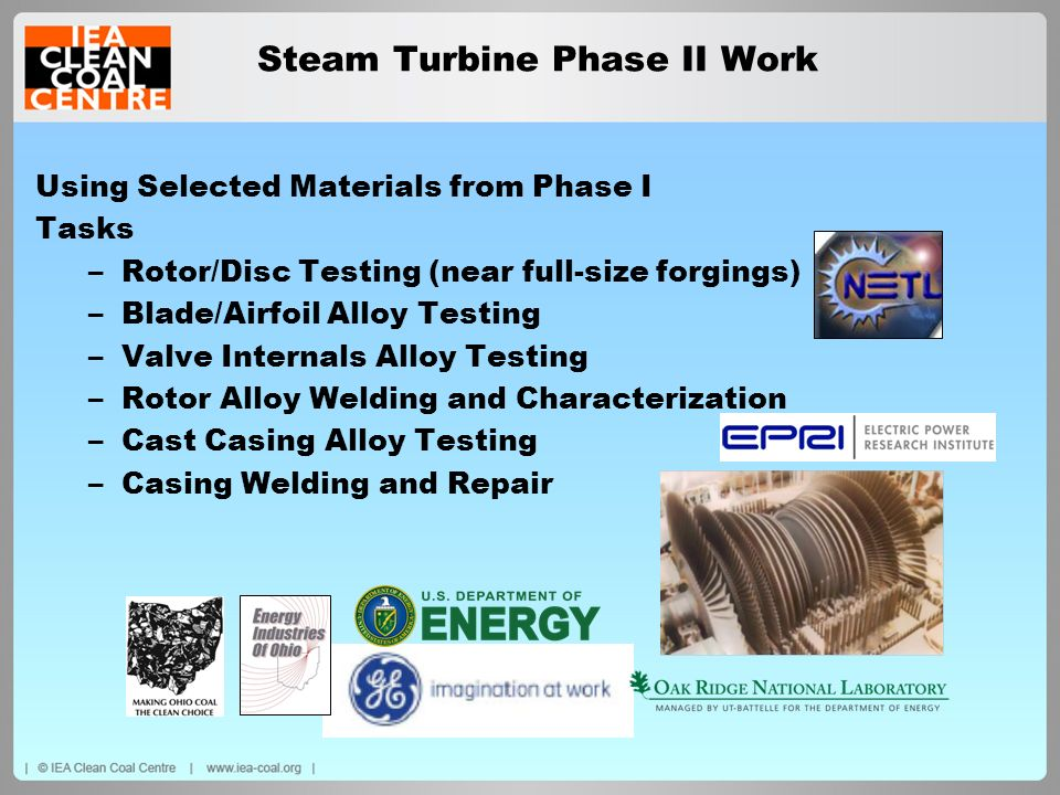 Steam Turbine Phase II Work Using Selected Materials from Phase I Tasks –Rotor/Disc Testing (near full-size forgings) –Blade/Airfoil Alloy Testing –Va