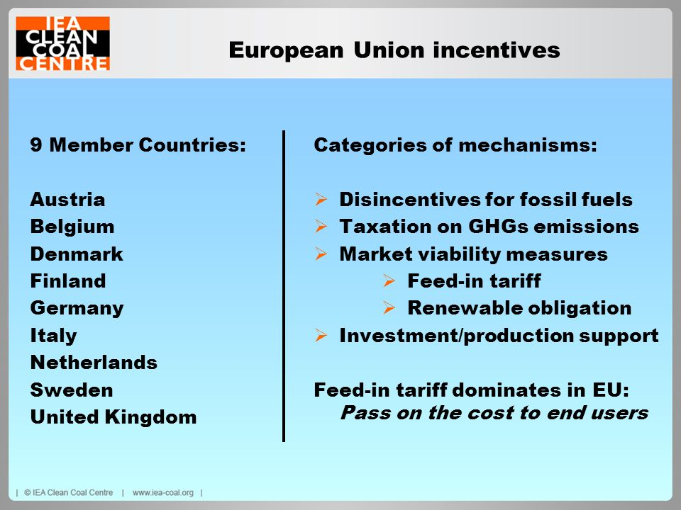 European Union incentives 9 Member Countries: Austria Belgium Denmark Finland Germany Italy Netherlands Sweden United Kingdom Categories of mechanisms