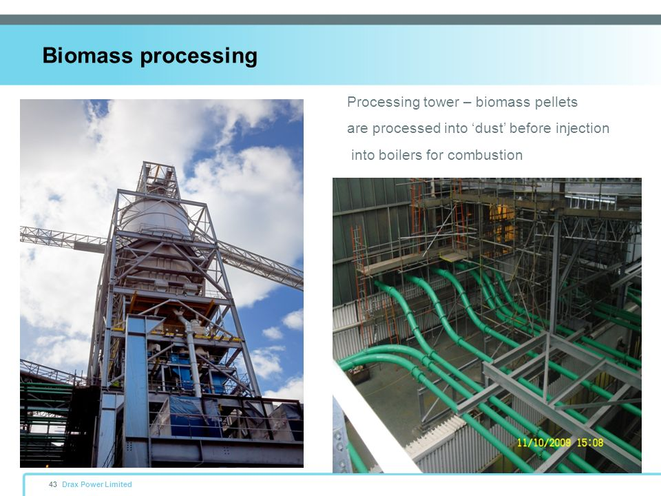 Drax Power Limited43 Biomass processing Processing tower – biomass pellets are processed into dust before injection into boilers for combustion