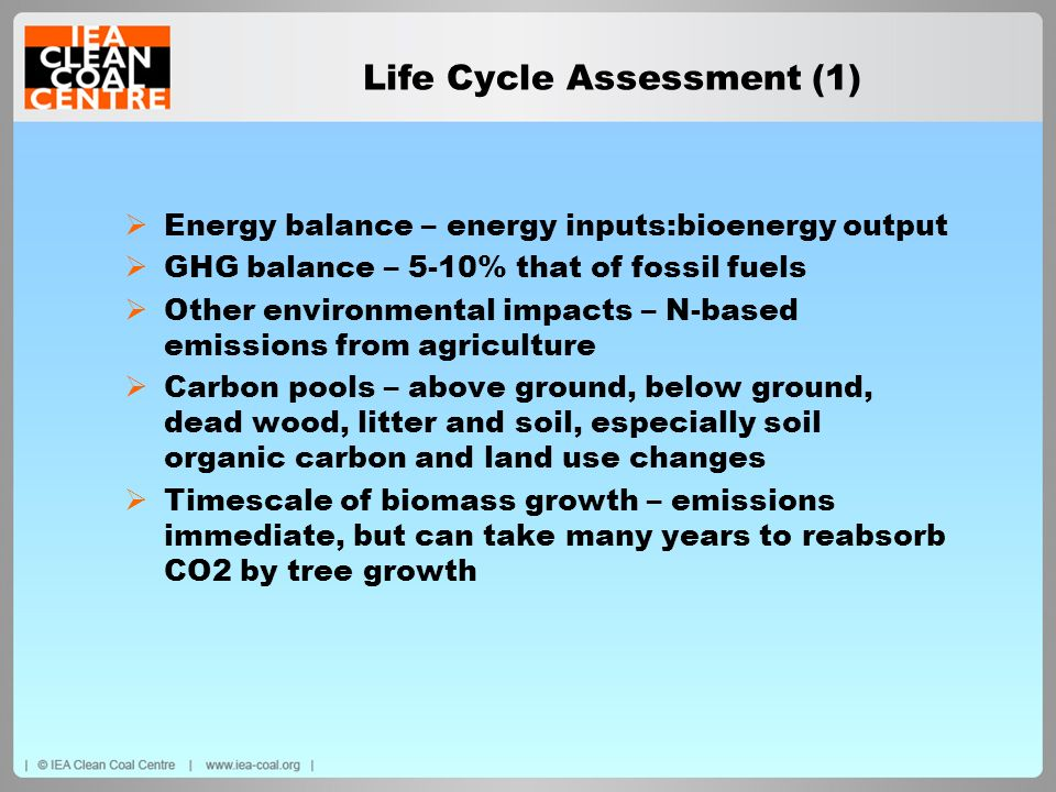 Life Cycle Assessment (1) Energy balance – energy inputs:bioenergy output GHG balance – 5-10% that of fossil fuels Other environmental impacts – N-bas