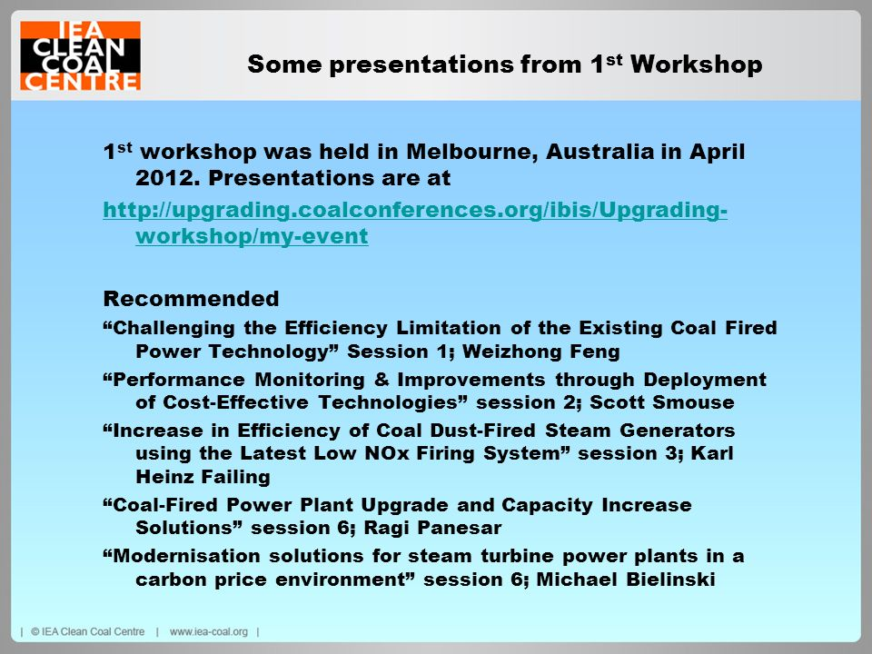 Some presentations from 1 st Workshop 1 st workshop was held in Melbourne, Australia in April 2012. Presentations are at http://upgrading.coalconferen