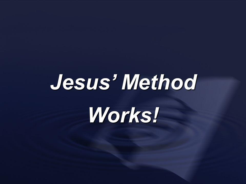 Jesus Method Works!