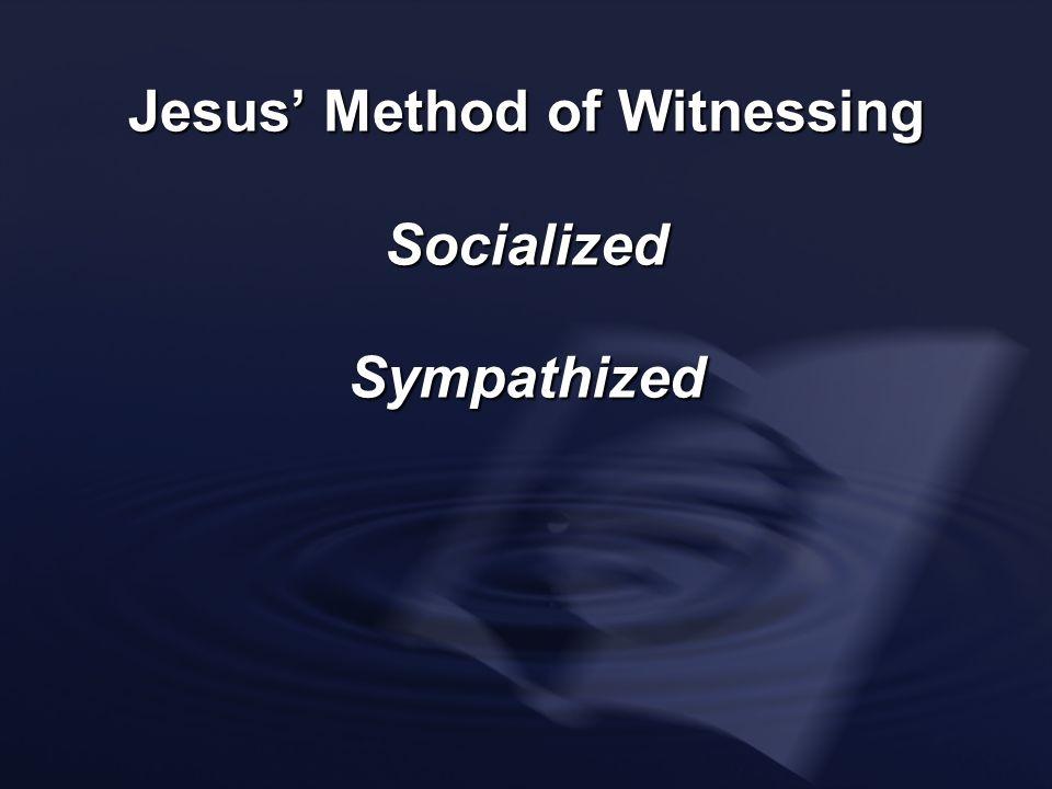 Jesus Method of Witnessing SocializedSympathized