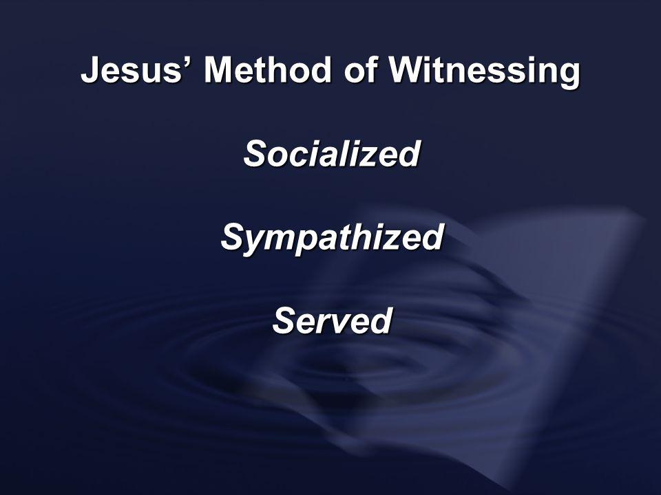 Jesus Method of Witnessing SocializedSympathizedServed