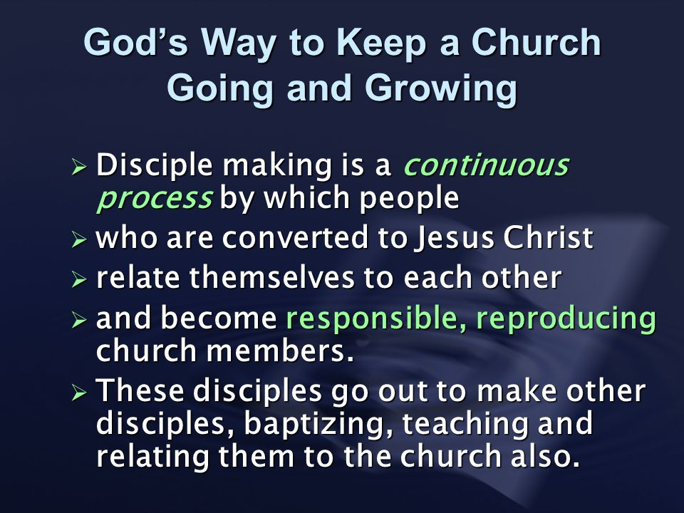 Gods Way to Keep a Church Going and Growing Disciple making is a continuous process by which people Disciple making is a continuous process by which p