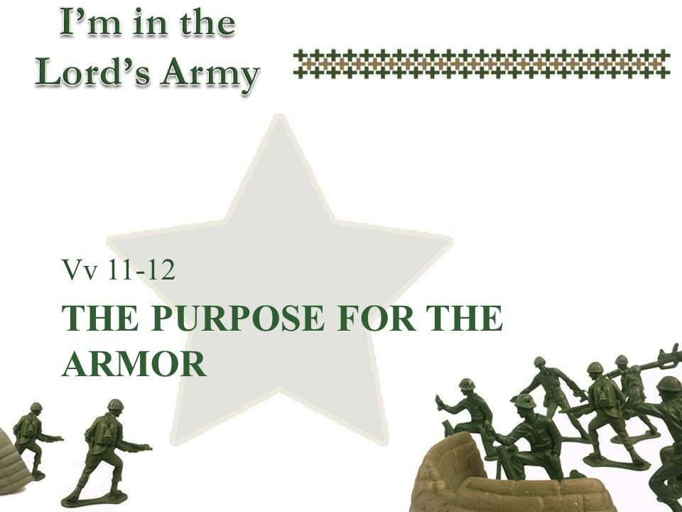 THE PURPOSE FOR THE ARMOR Vv 11-12