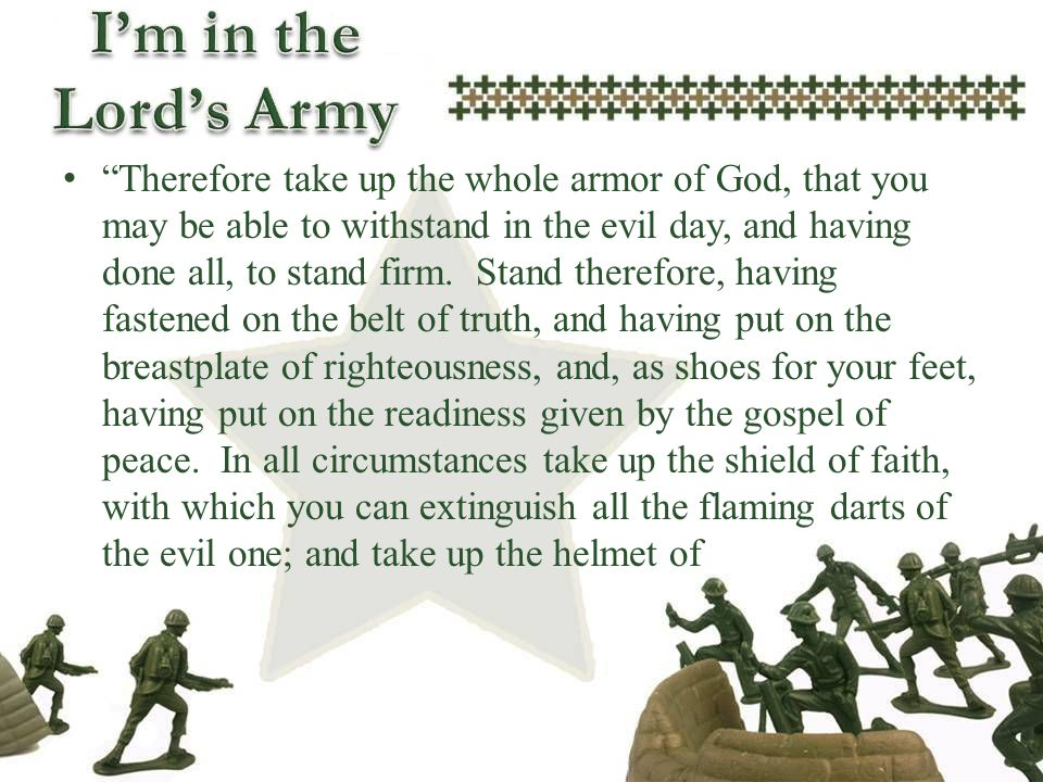 Therefore take up the whole armor of God, that you may be able to withstand in the evil day, and having done all, to stand firm. Stand therefore, havi