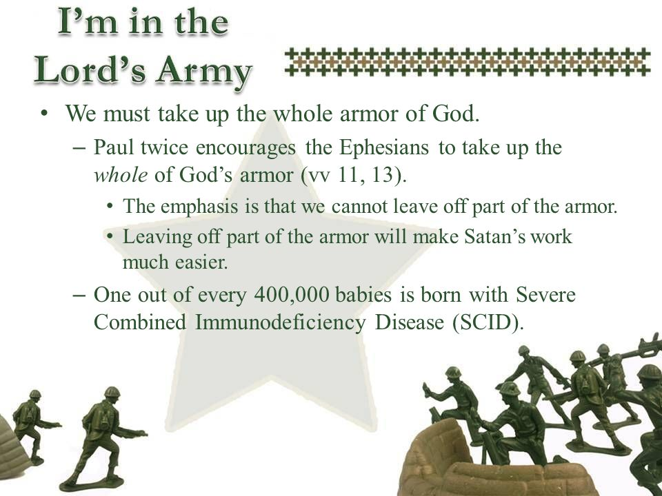 We must take up the whole armor of God. – Paul twice encourages the Ephesians to take up the whole of Gods armor (vv 11, 13). The emphasis is that we