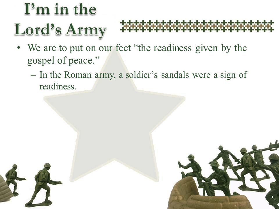 – In the Roman army, a soldiers sandals were a sign of readiness.